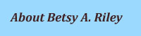 About Betsy A. Riley